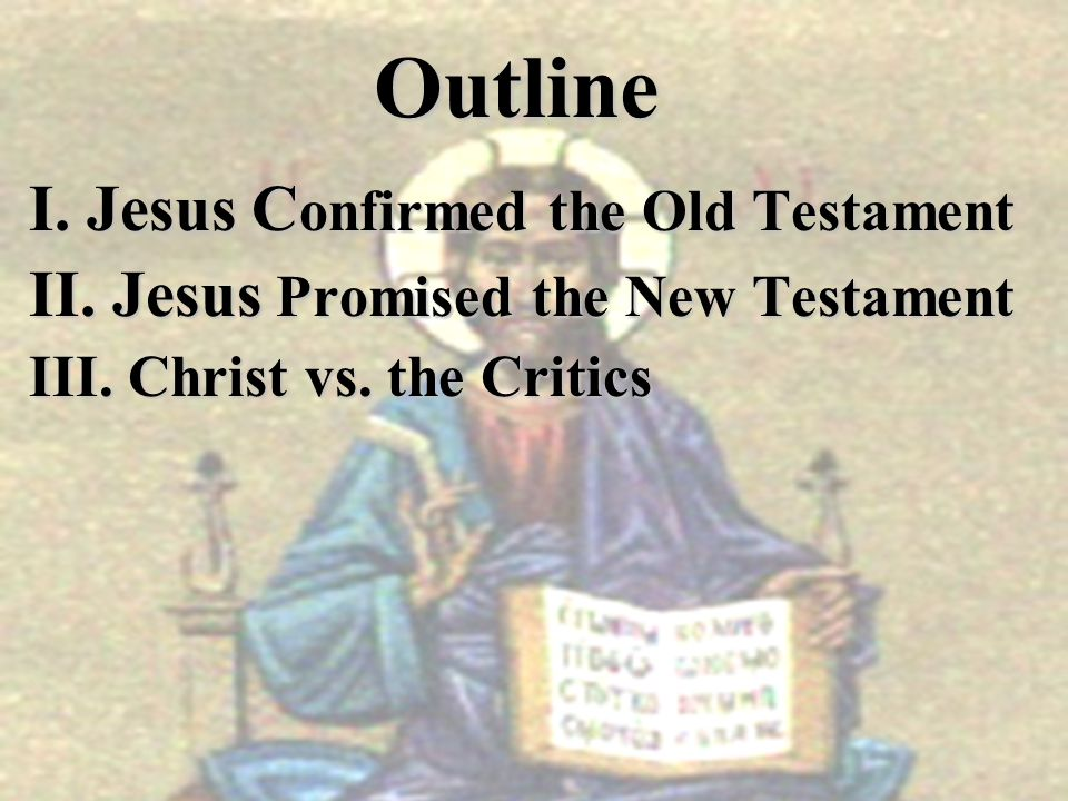 Outline I. Jesus Confirmed the Old Testament