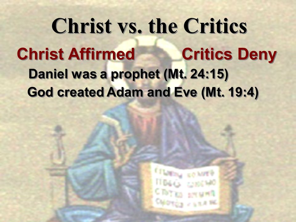 Christ Affirmed Critics Deny Daniel was a prophet (Mt. 24:15)