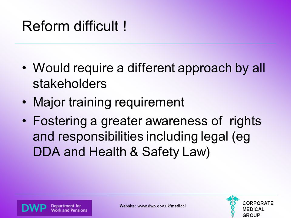 Reform difficult ! Would require a different approach by all stakeholders. Major training requirement.