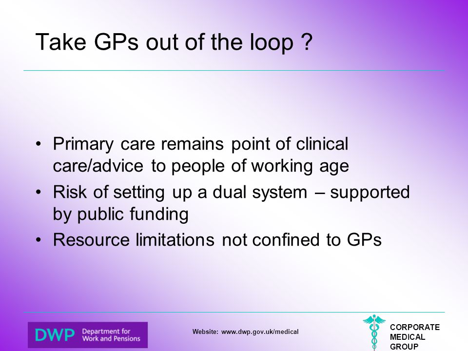 Take GPs out of the loop Primary care remains point of clinical care/advice to people of working age.
