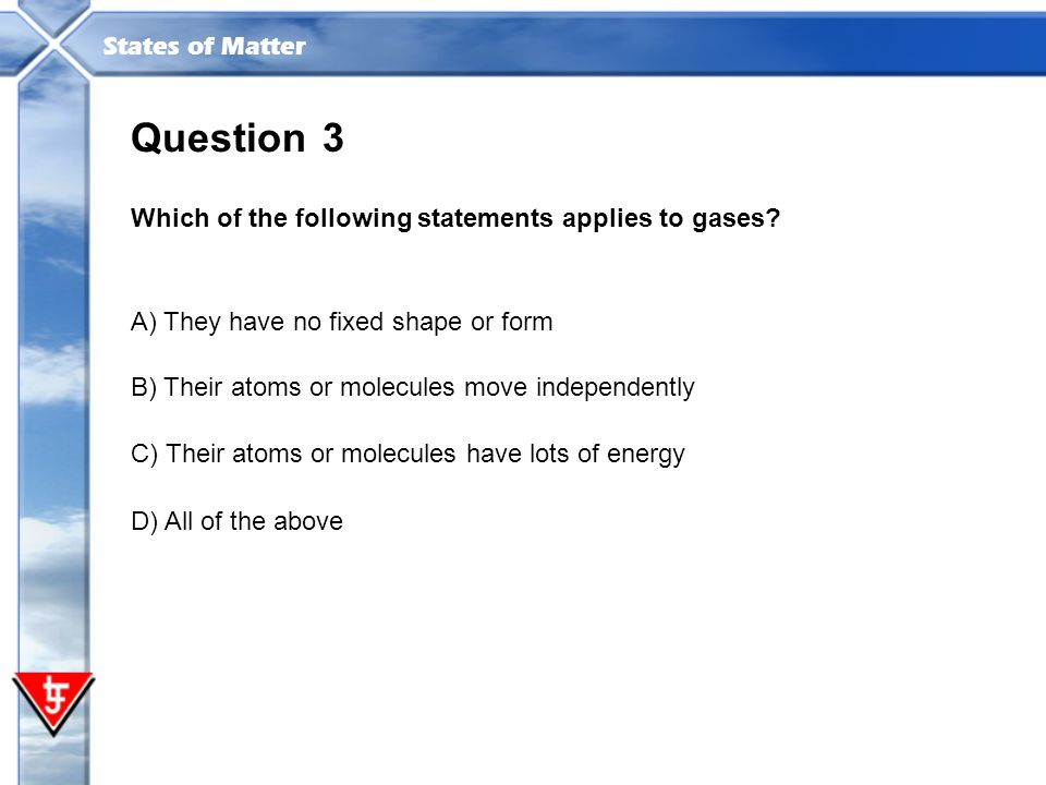 Question 3 Which of the following statements applies to gases