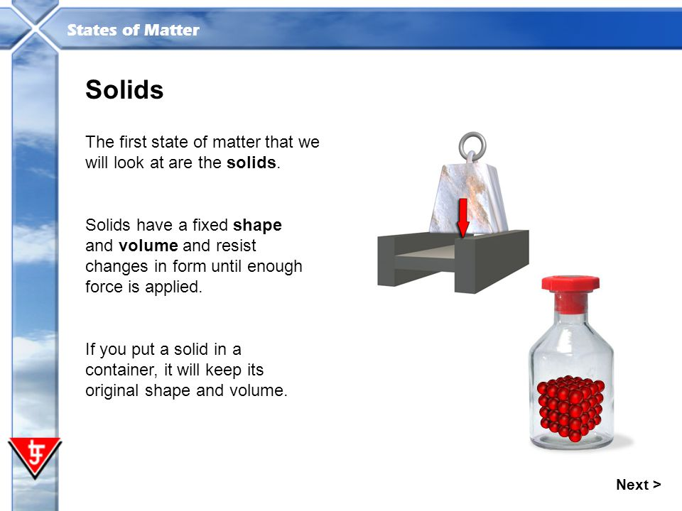 Solids The first state of matter that we will look at are the solids.