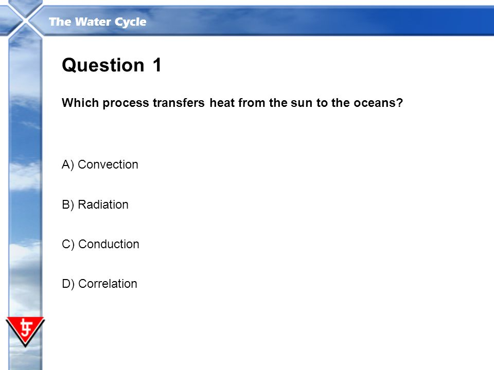 Question 1 Which process transfers heat from the sun to the oceans