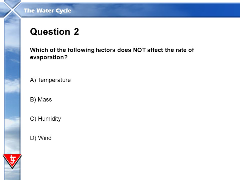 Question 2. Which of the following factors does NOT affect the rate of evaporation A) Temperature.