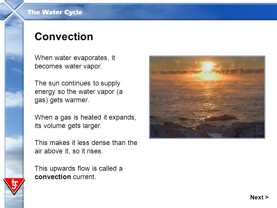 Convection When water evaporates, it becomes water vapor.