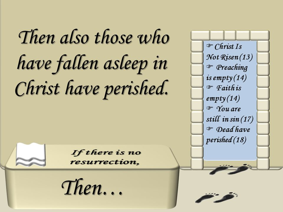 Then… Then also those who have fallen asleep in Christ have perished.