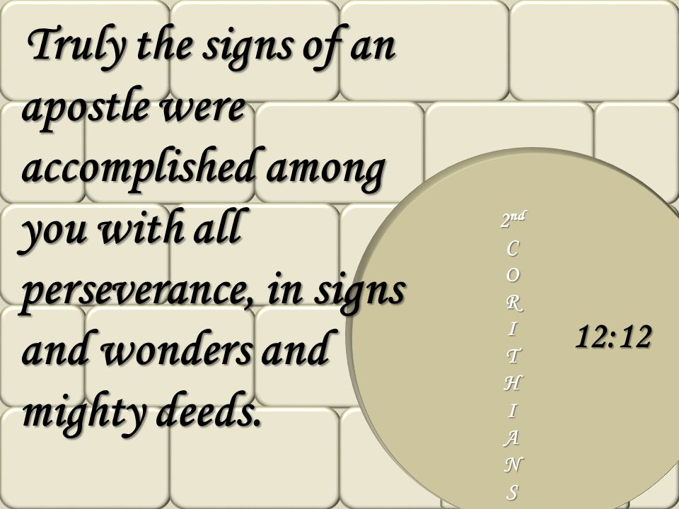 Truly the signs of an apostle were accomplished among you with all perseverance, in signs and wonders and mighty deeds.