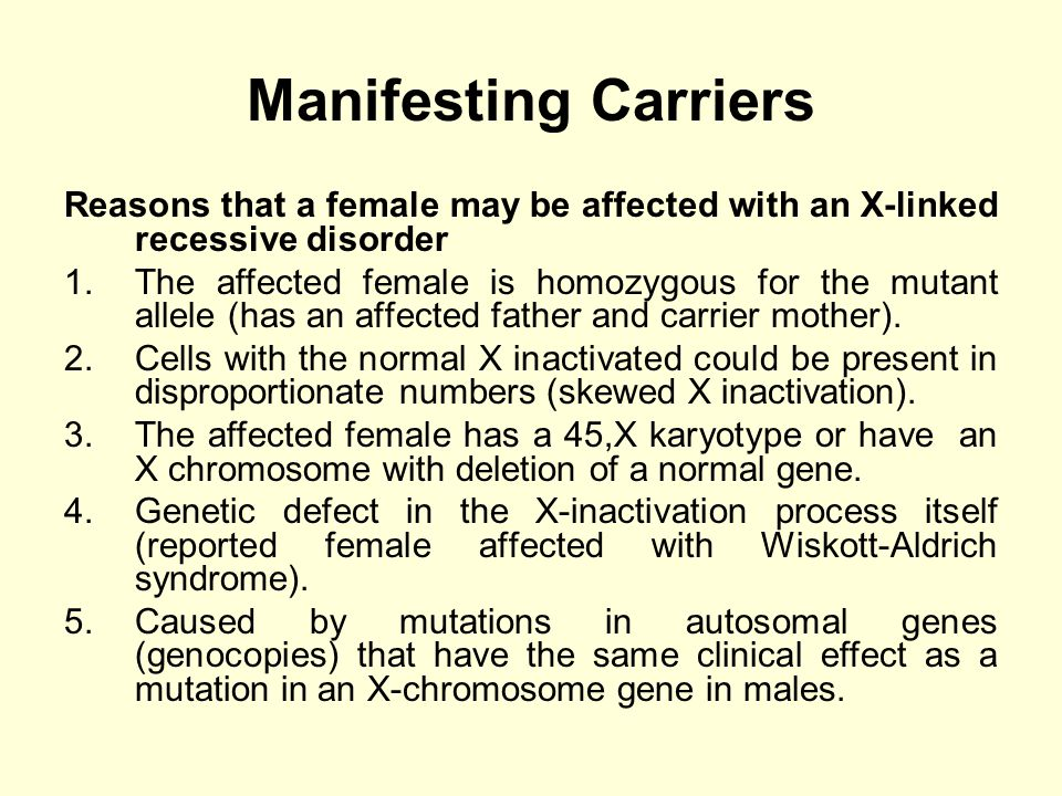Manifesting Carriers Reasons that a female may be affected with an X-linked recessive disorder.