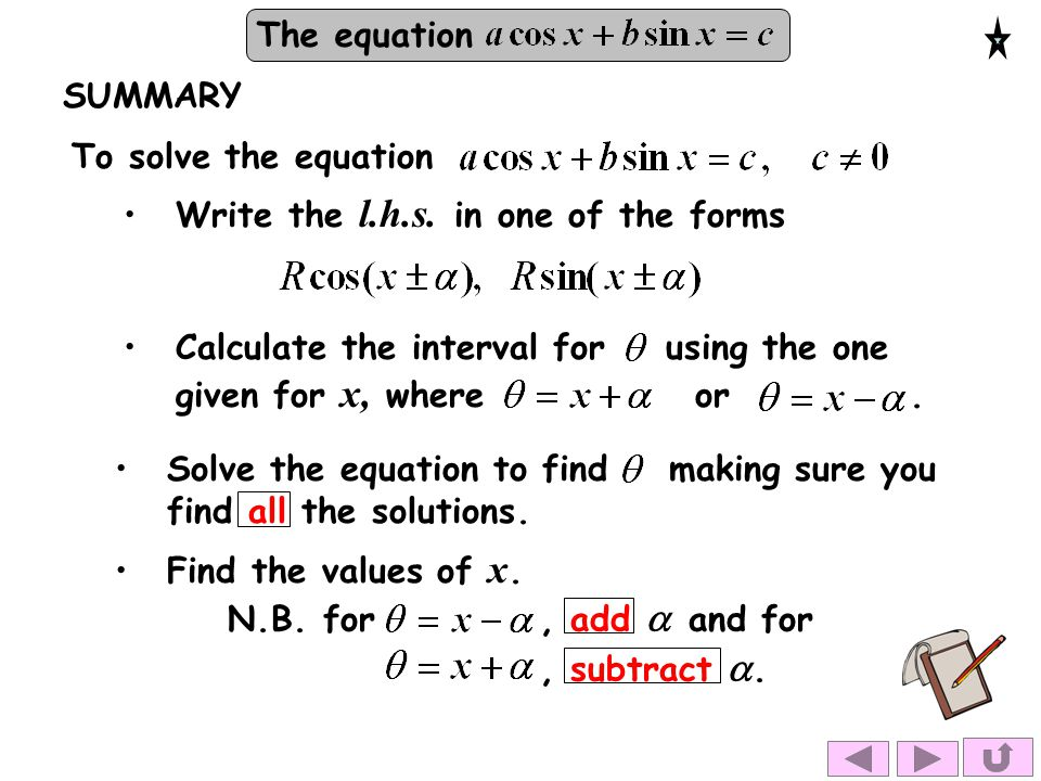 SUMMARY To solve the equation. Write the l.h.s. in one of the forms.