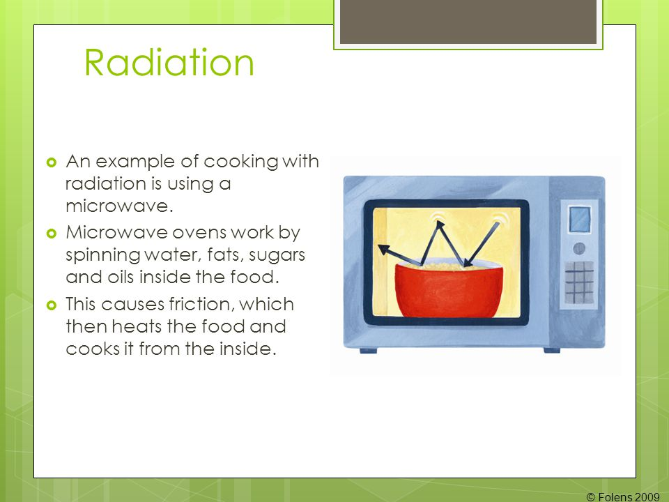 Radiation An example of cooking with radiation is using a microwave.