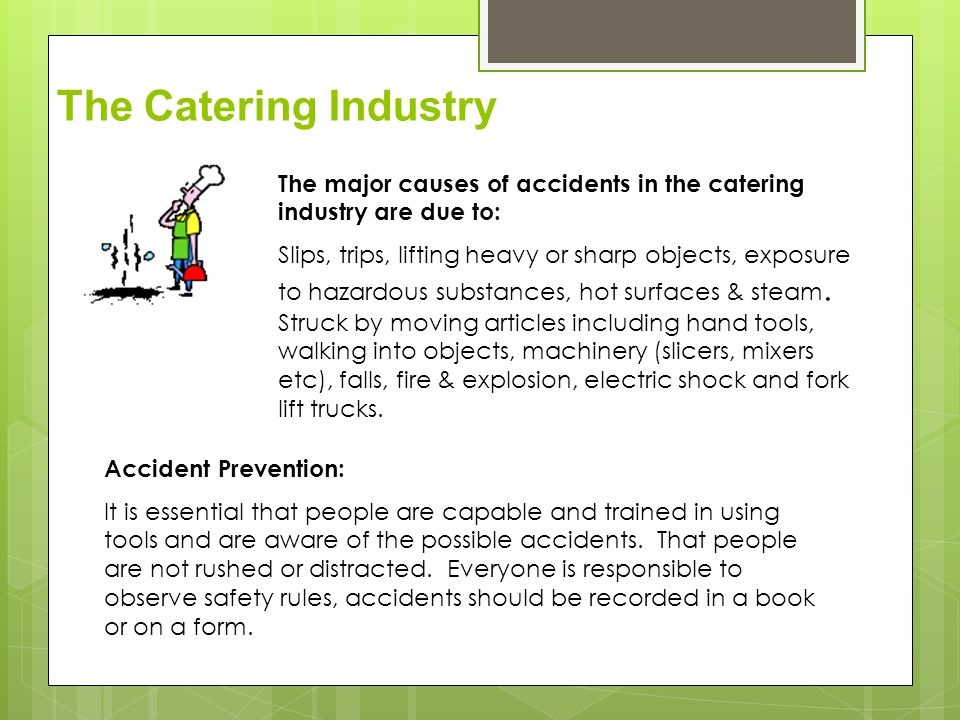 The Catering Industry The major causes of accidents in the catering industry are due to: