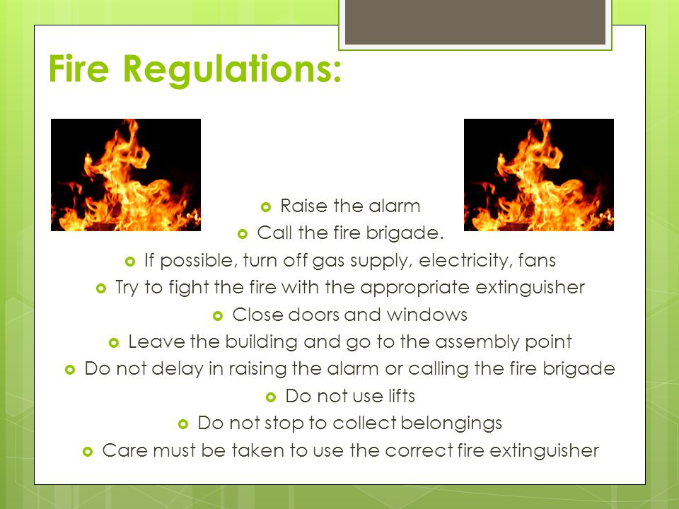 Fire Regulations: Raise the alarm Call the fire brigade.