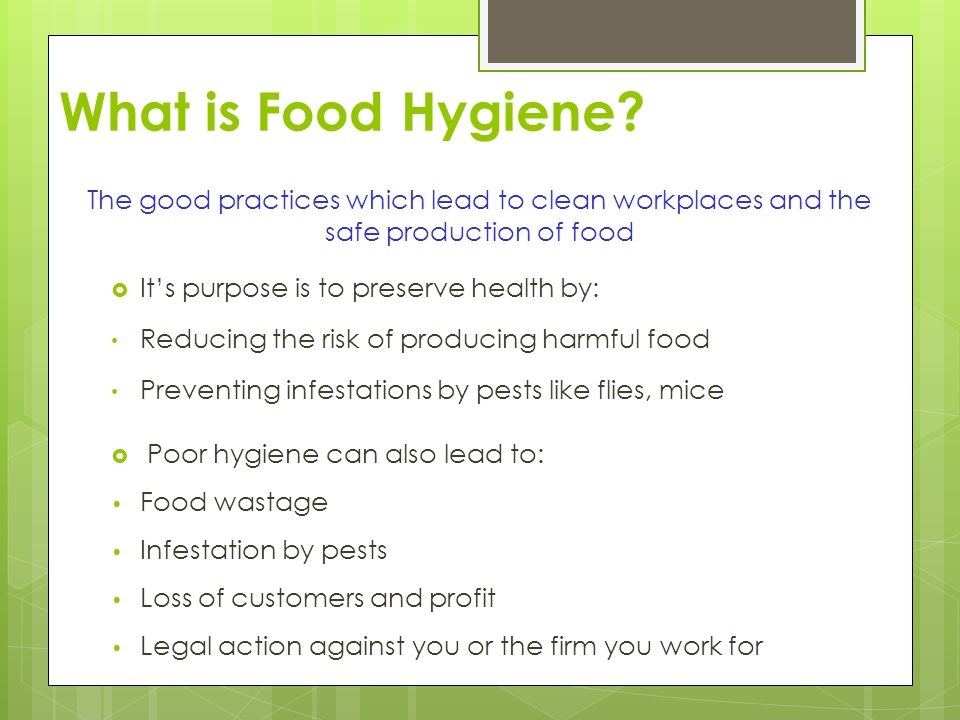 What is Food Hygiene The good practices which lead to clean workplaces and the safe production of food.