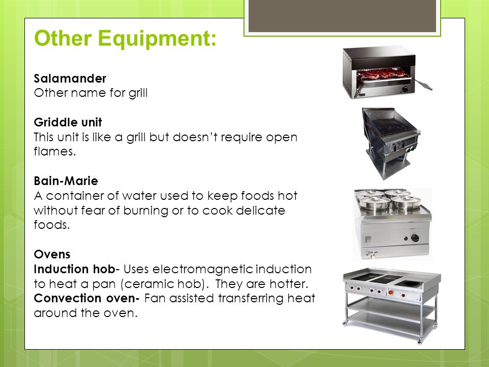 Other Equipment: Salamander Other name for grill Griddle unit