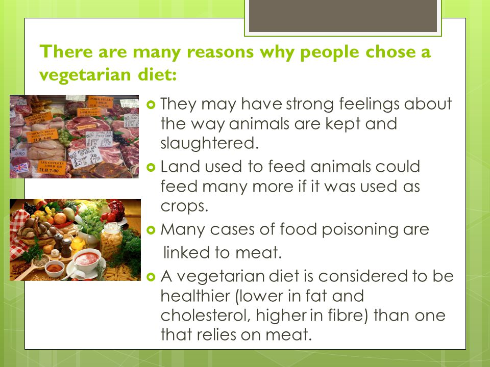There are many reasons why people chose a vegetarian diet: