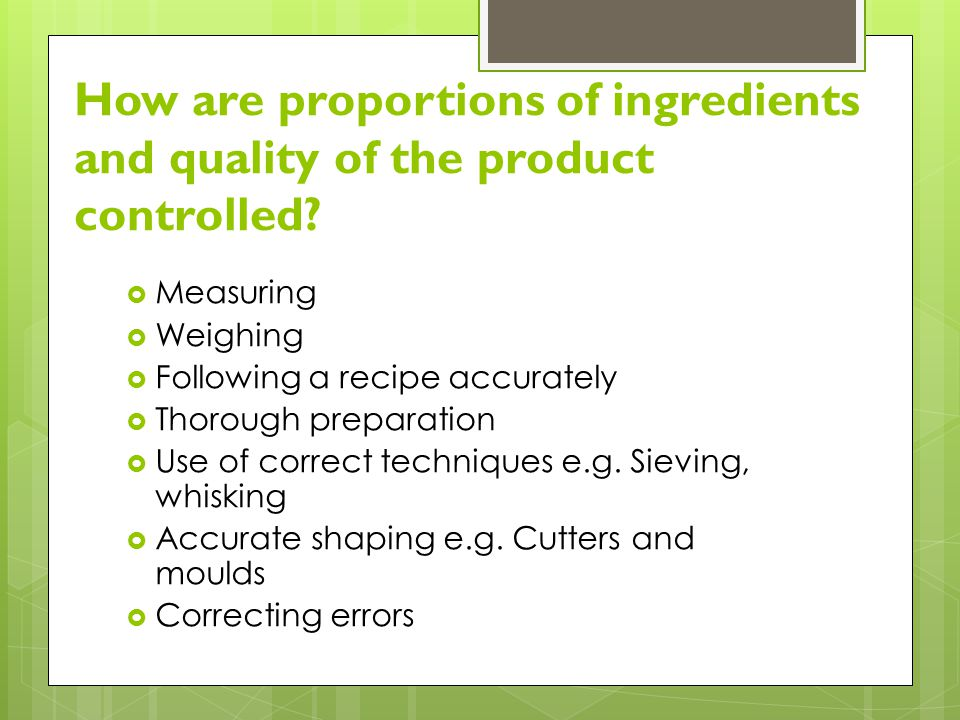 How are proportions of ingredients and quality of the product controlled