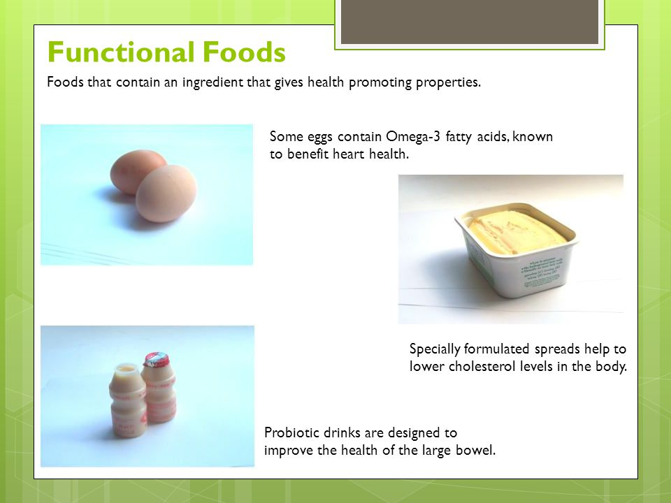 Functional Foods Foods that contain an ingredient that gives health promoting properties.