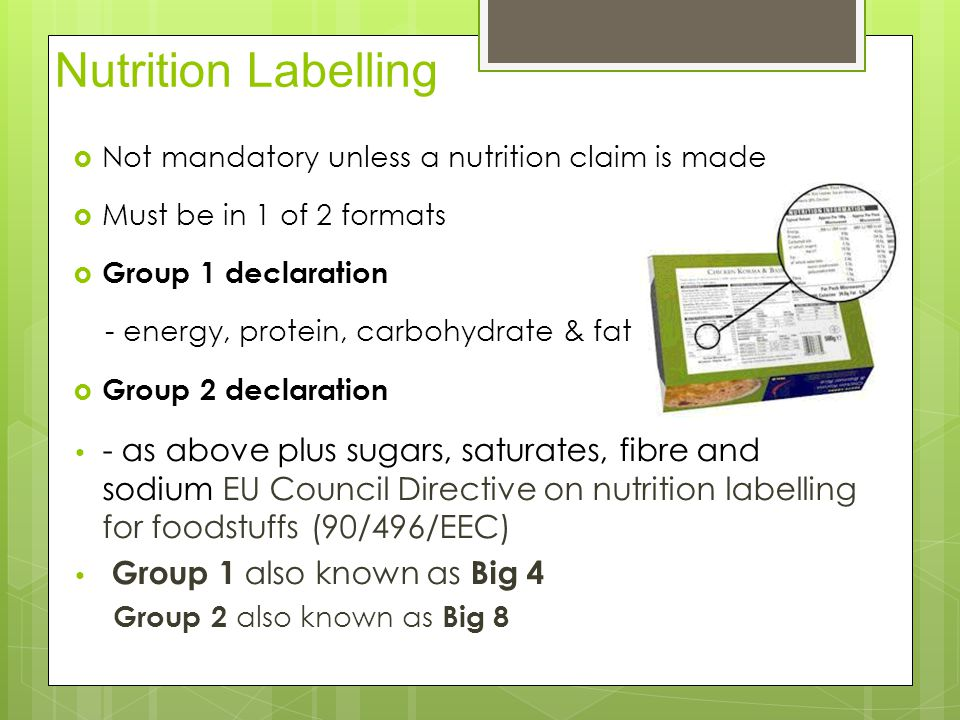 Nutrition Labelling Not mandatory unless a nutrition claim is made. Must be in 1 of 2 formats. Group 1 declaration.
