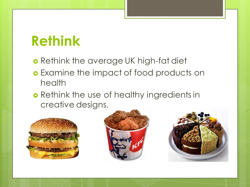 Rethink Rethink the average UK high-fat diet