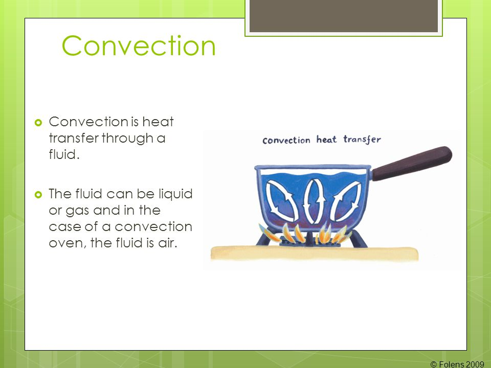 Convection Convection is heat transfer through a fluid.