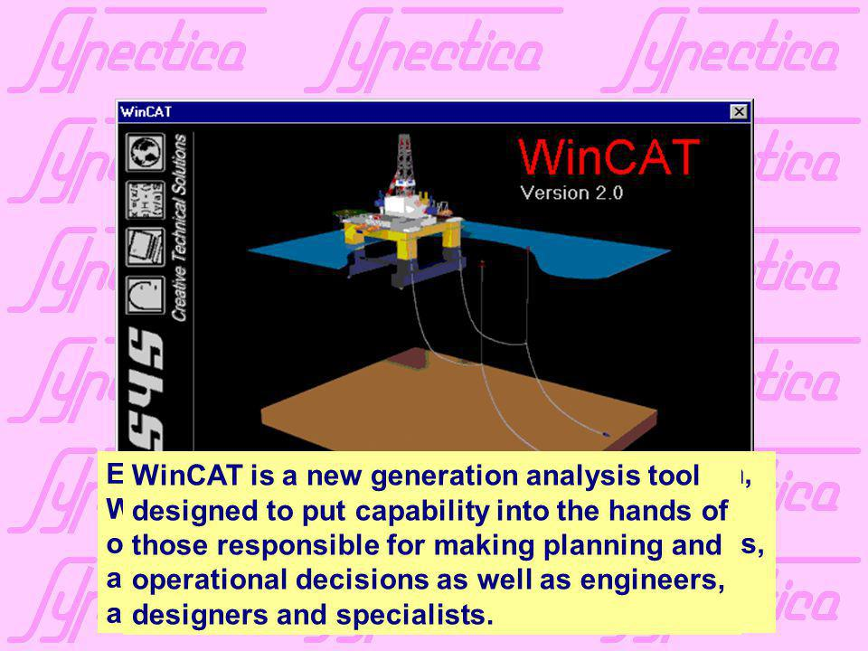 Easy to use, accurate and reliable in operation, WinCAT is ready to perform both onshore and offshore in design analysis, installation studies, anchor laying, rig moves, sub-sea operations and many, many more applications.