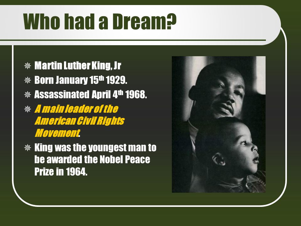 Who had a Dream Martin Luther King, Jr Born January 15th 1929.