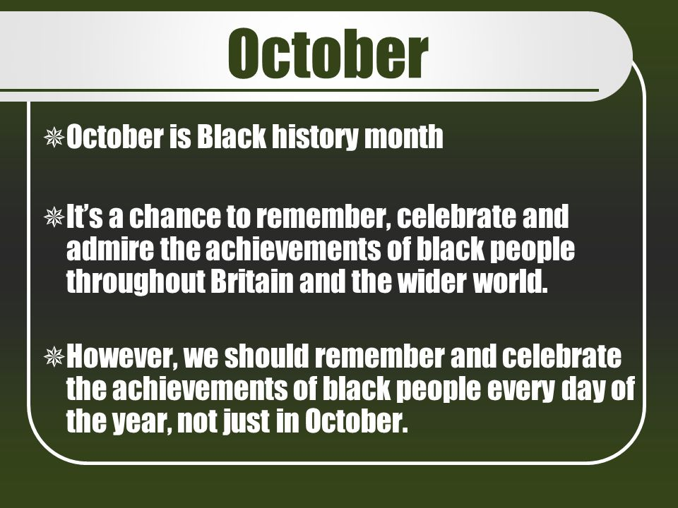 October October is Black history month