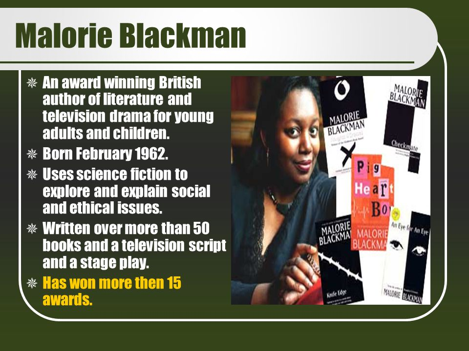 Malorie Blackman An award winning British author of literature and television drama for young adults and children.