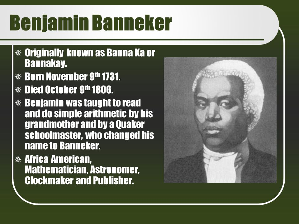 Benjamin Banneker Originally known as Banna Ka or Bannakay.