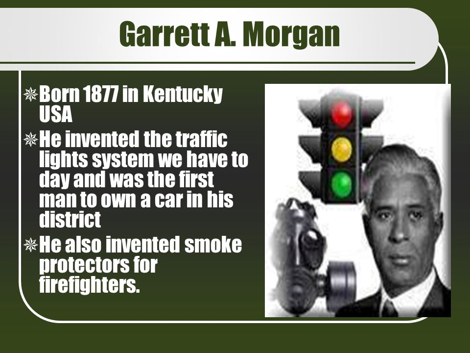Garrett A. Morgan Born 1877 in Kentucky USA
