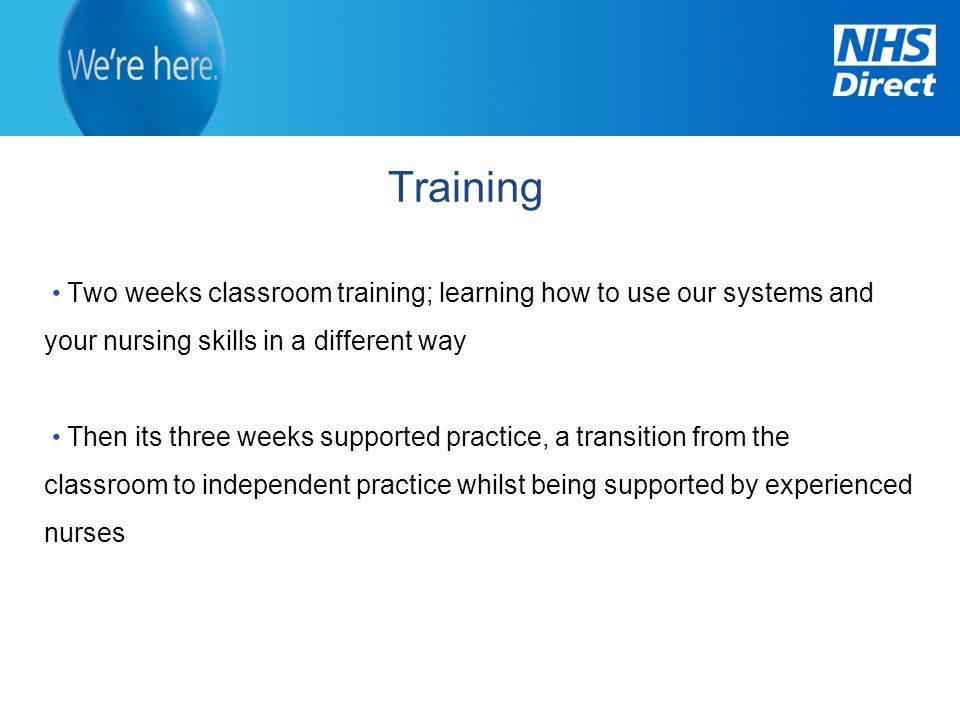 Training Two weeks classroom training; learning how to use our systems and your nursing skills in a different way.