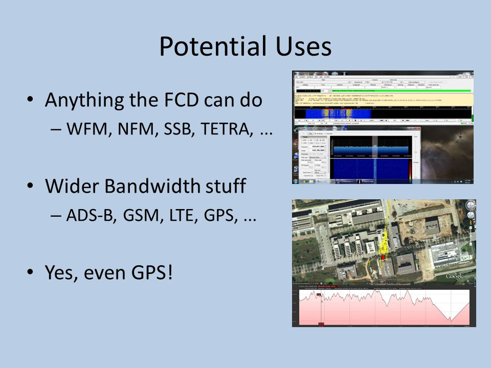 Potential Uses Anything the FCD can do Wider Bandwidth stuff