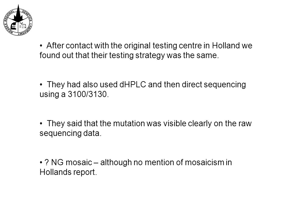 After contact with the original testing centre in Holland we found out that their testing strategy was the same.