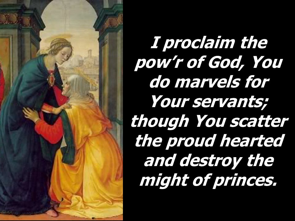 I proclaim the pow'r of God, You do marvels for Your servants; though You scatter the proud hearted and destroy the might of princes.