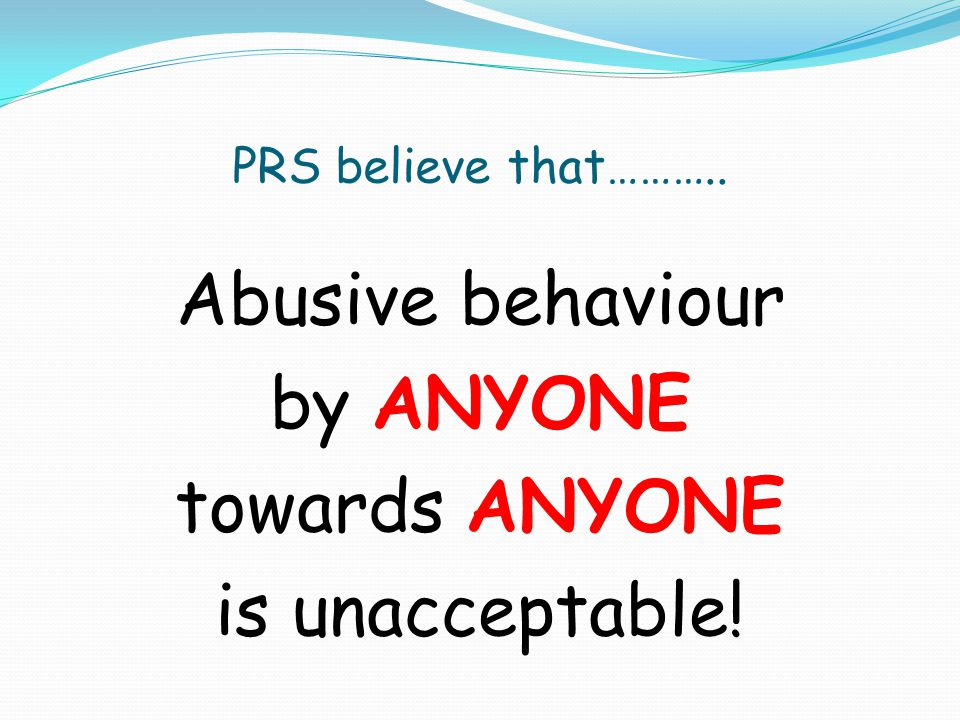 Abusive behaviour by ANYONE towards ANYONE is unacceptable!