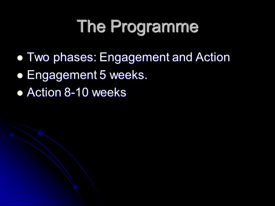 The Programme Two phases: Engagement and Action Engagement 5 weeks.