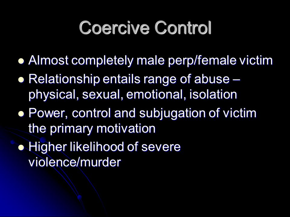 Coercive Control Almost completely male perp/female victim
