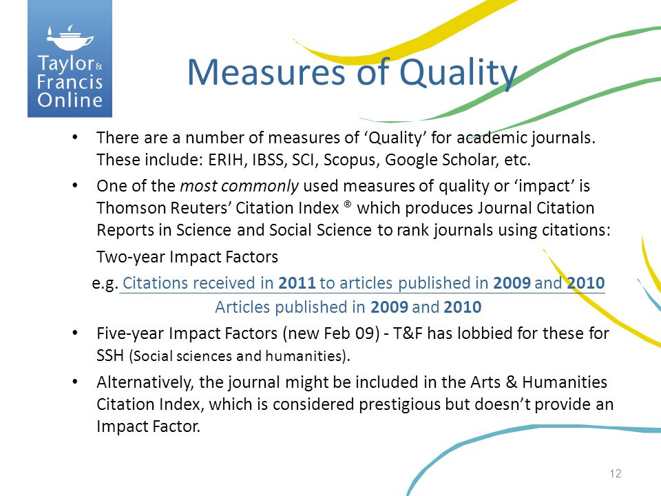 Measures of Quality There are a number of measures of 'Quality' for academic journals. These include: ERIH, IBSS, SCI, Scopus, Google Scholar, etc.