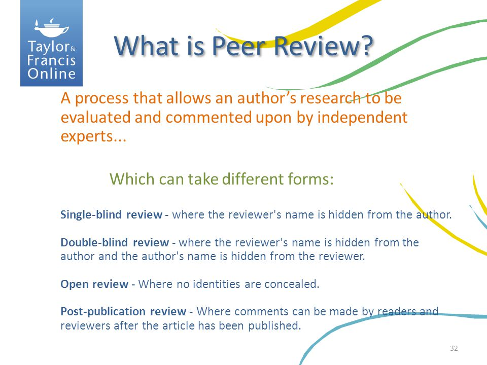 What is Peer Review A process that allows an author's research to be evaluated and commented upon by independent experts...