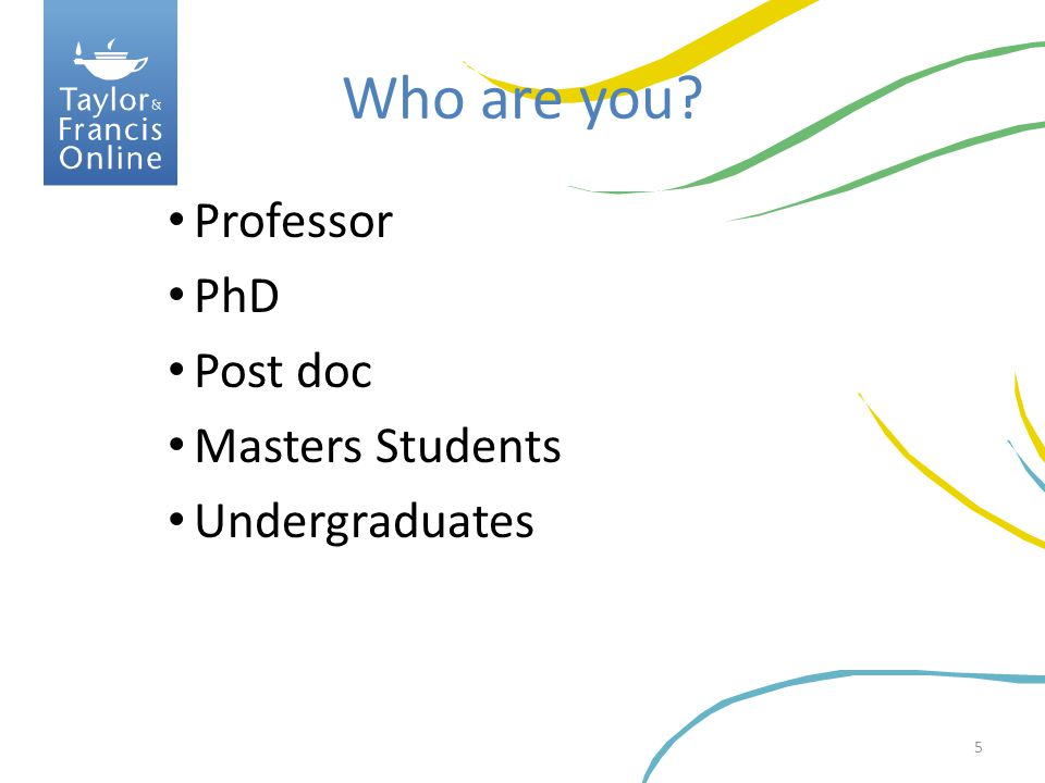 Who are you Professor PhD Post doc Masters Students Undergraduates