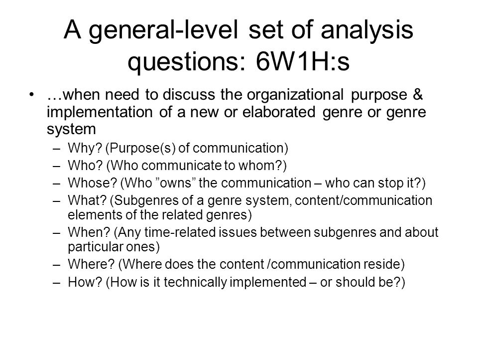 A general-level set of analysis questions: 6W1H:s