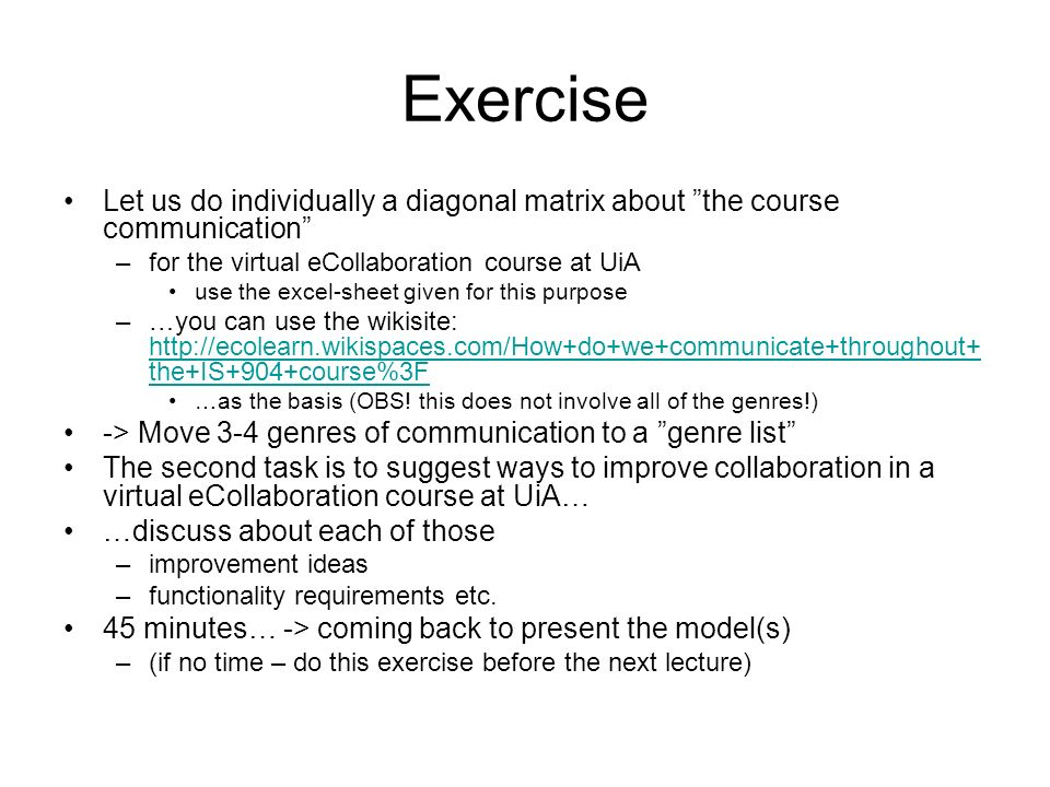 Exercise Let us do individually a diagonal matrix about the course communication for the virtual eCollaboration course at UiA.