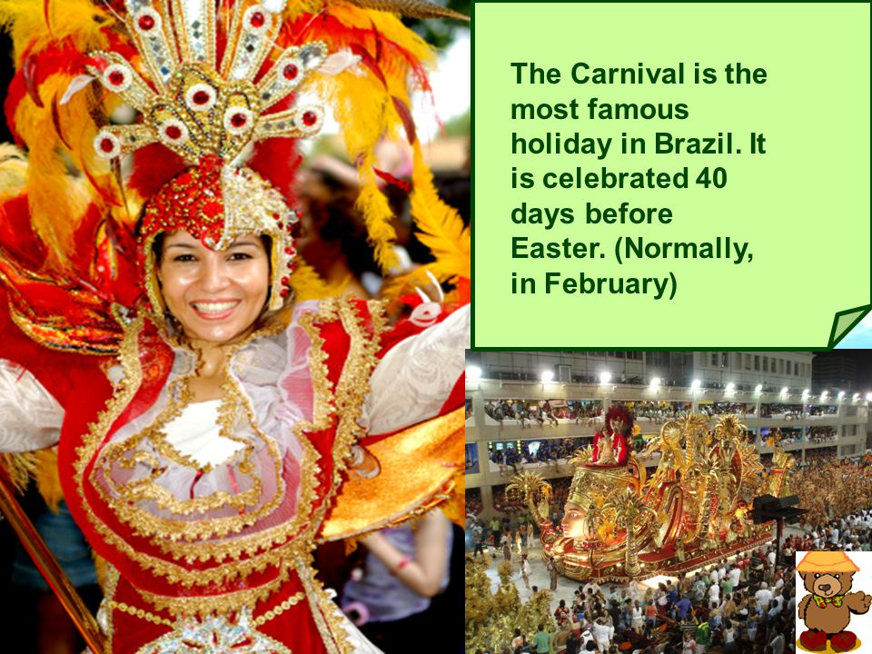 The Carnival is the most famous holiday in Brazil