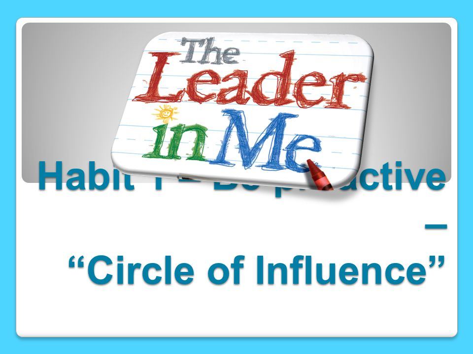 Habit 1 – Be proactive – Circle of Influence