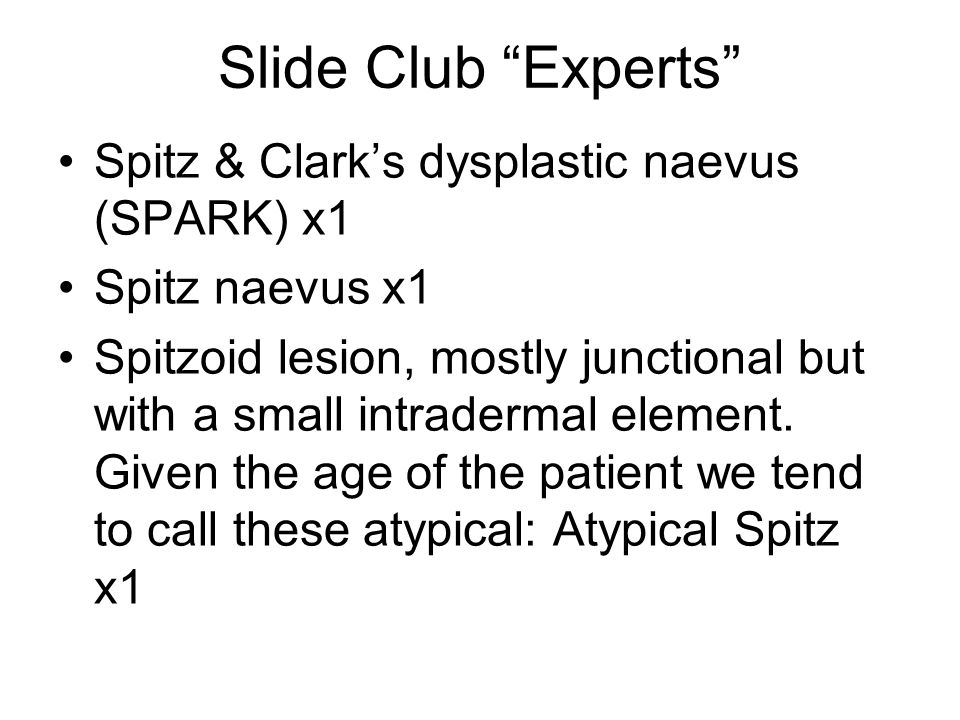 Slide Club Experts Spitz & Clark's dysplastic naevus (SPARK) x1