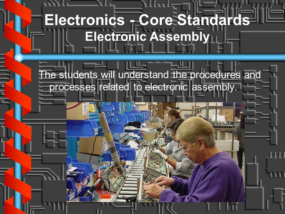 Electronics - Core Standards Electronic Assembly