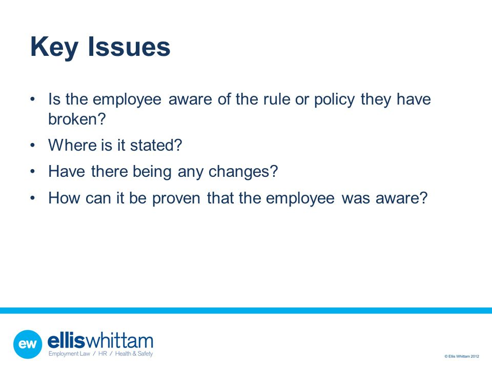 Key Issues Is the employee aware of the rule or policy they have broken Where is it stated Have there being any changes