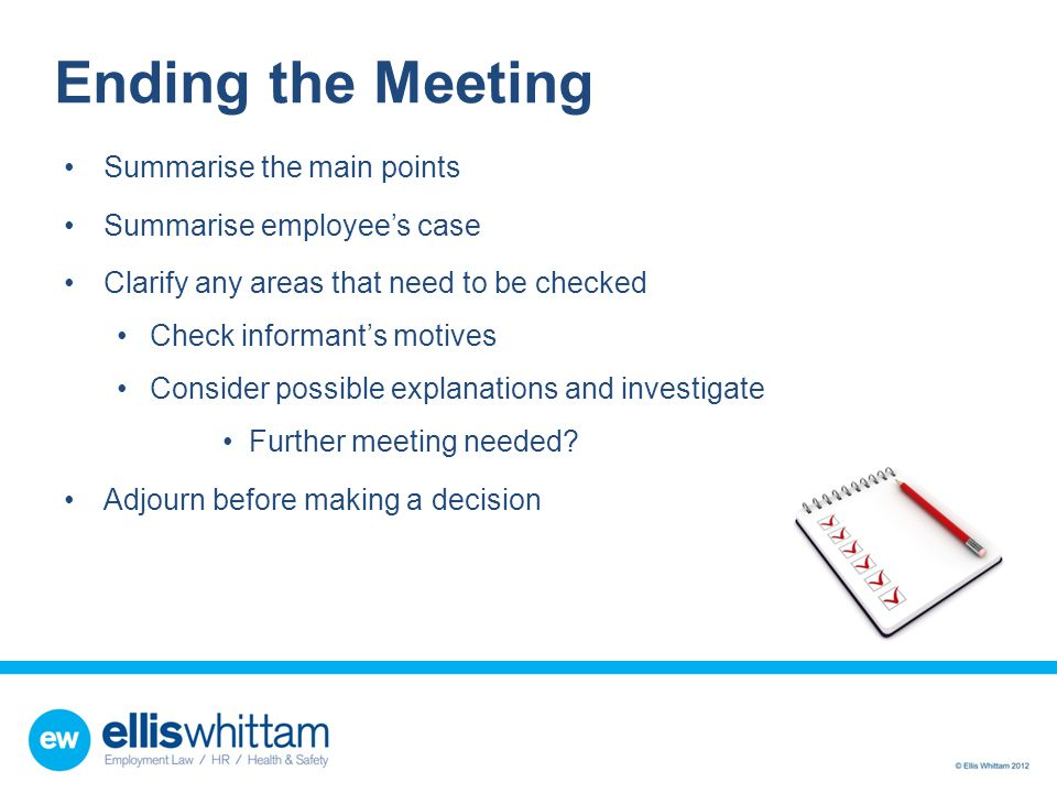 Ending the Meeting Summarise the main points Summarise employee's case