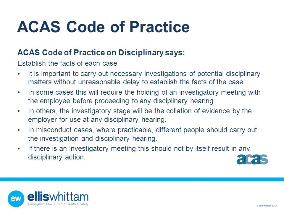 ACAS Code of Practice ACAS Code of Practice on Disciplinary says: