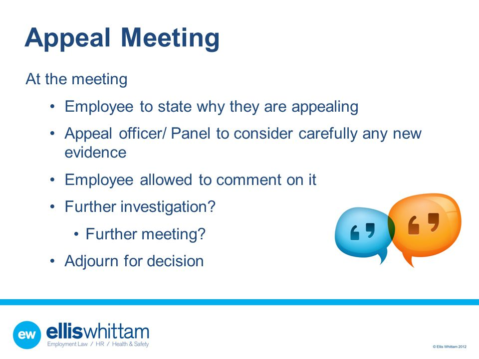 Appeal Meeting At the meeting Employee to state why they are appealing